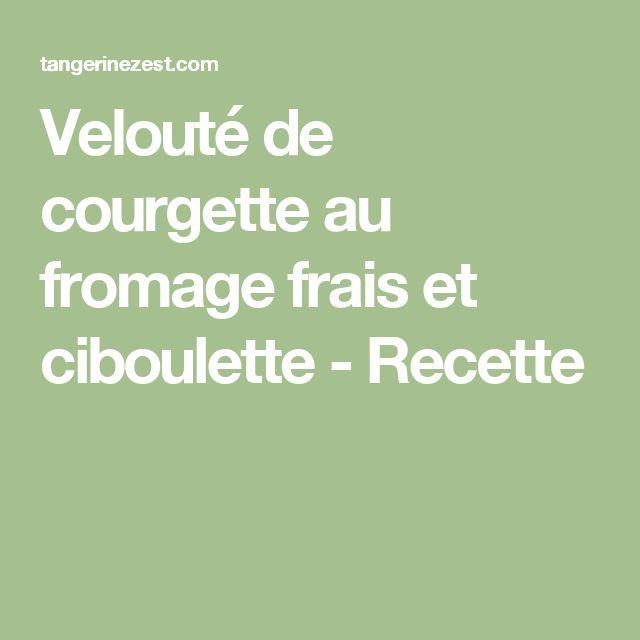 Velouté de courgette au fromage frais et ciboulette - Recette