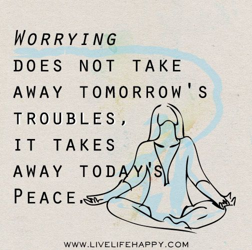 Worrying does not take away tomorrow's troubles, it takes away today's peace. by deeplifequotes, via Flickr