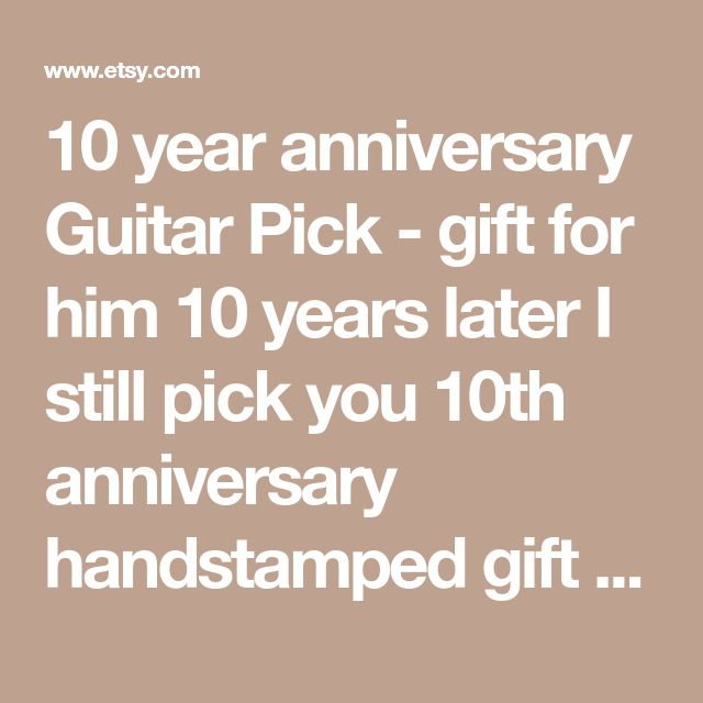 10 year anniversary Guitar Pick - gift for him 10 years later I still pick you 10th anniversary handstamped gift for husband boyfriend