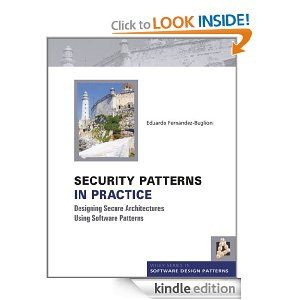 Security Patterns in Practice: Designing Secure Architectures Using Software Patterns (Wiley Software Patterns Series)    http://www.amazon.com/gp/product/B00DNZR8K4/ref=as_li_ss_tl?ie=UTF8=1789=390957=B00DNZR8K4=as2=onthemonewi0b-20