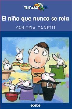 5-7 AÑOS. El niño que nunca se reía / Yanitzia Canetti. Tito siempre había sido un niño risueño y travieso. Tenía más amigos que dedos en las manos y tanta alegría que no cabía dentro de la casa. Pero un día amaneció muy enfadado...