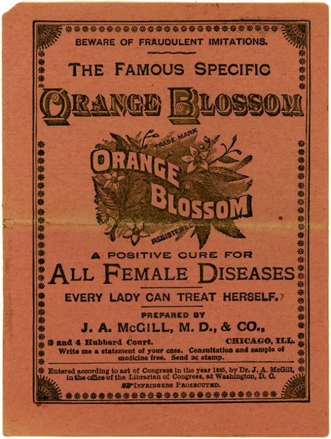 The Famous Specific Orange Blossom, A Positive Cure For All Female Diseases. Every Lady Can Treat Herself. (J. A. McGill MD and Company, circa 1885)