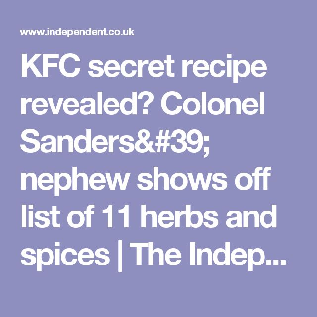 KFC secret recipe revealed? Colonel Sanders' nephew shows off list of 11 herbs and spices | The Independent