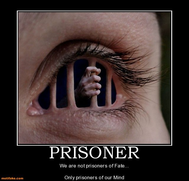 Don't Be a Prisoner of your Mind!