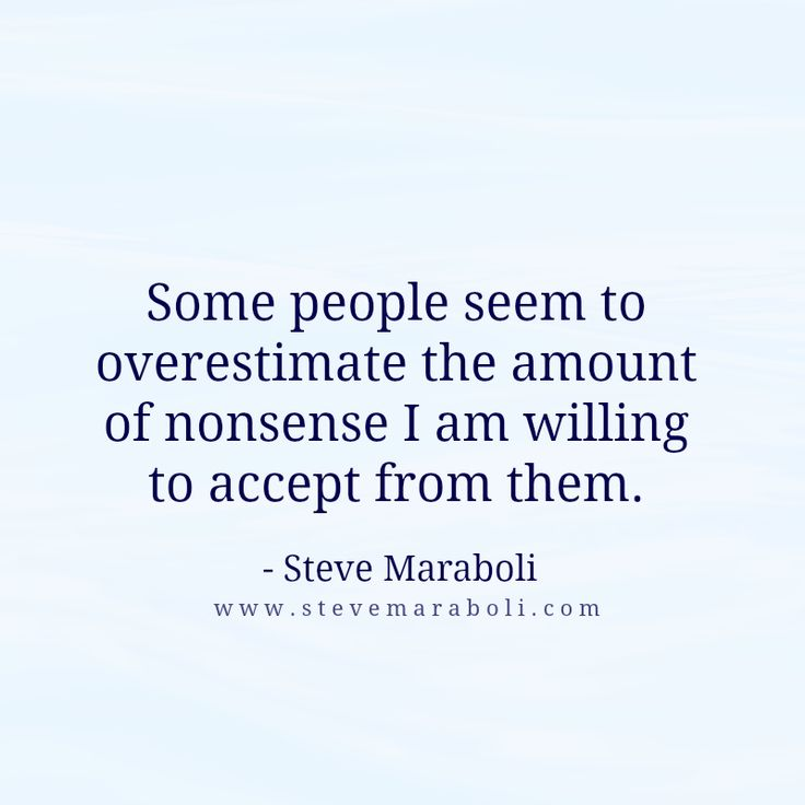 """""""Some people seem to overestimate the amount of nonsense I am willing to accept from them."""" - Steve Maraboli #quote"""