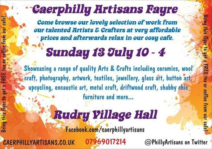 Caerphilly Artisans Fayre Sunday  Sunday 13 July 10 - 4pm. Come along and have a browse through our very talented Artists and Crafter's work  and stay for a coffee and cake afterwards in our cosy cafe. Please feel free to share if you support Arts  Crafts in Wales! See you there!!