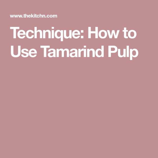 Technique: How to Use Tamarind Pulp