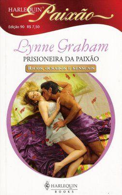 Meus Romances Blog: Prisioneira Da Paixão - Lynne Graham - Harlequin P...
