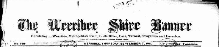 The Werribee Shire Banner circulating in Werribee, Metropolitan Farm, Little River, Lara, Tarneit, Truganina and Laverton: TROVE 1911-1952