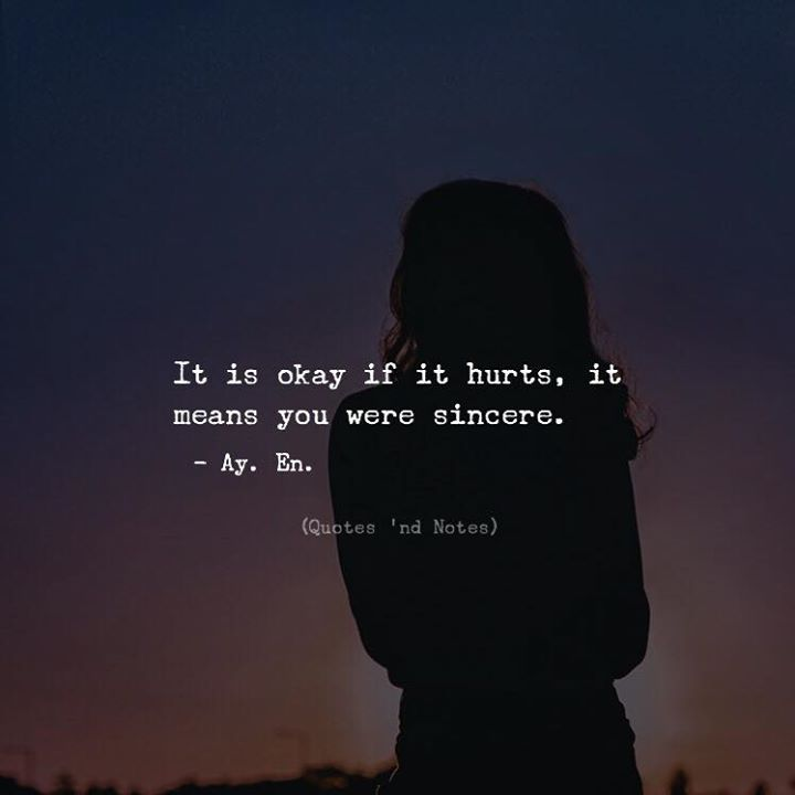 It is okay if it hurts it means you were sincere. - Ay. En. Writes via (http://ift.tt/2DMPOYq)