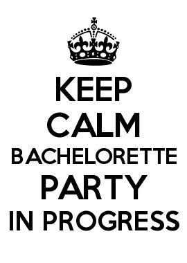 KEEP CALM BACHELORETTE PARTY IN PROGRESS