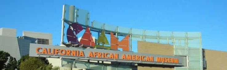 California Afro-American Museum  600 State Drive, Exposition Park  Los Angeles, CA 90037