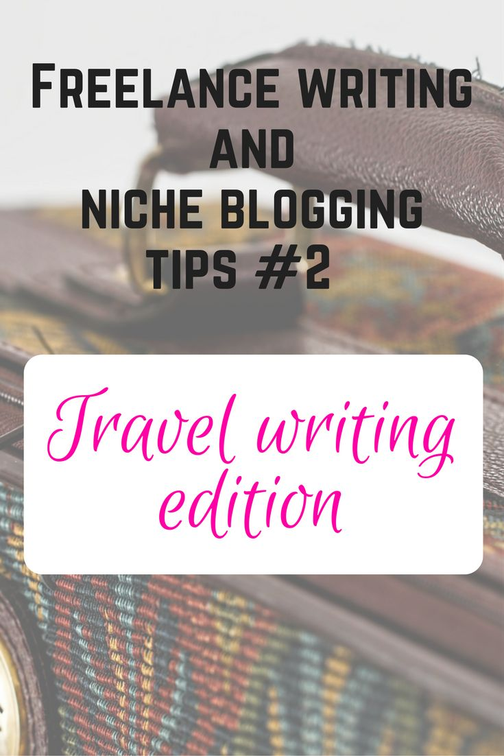 Travel writing tips for freelance writers and niche bloggers
