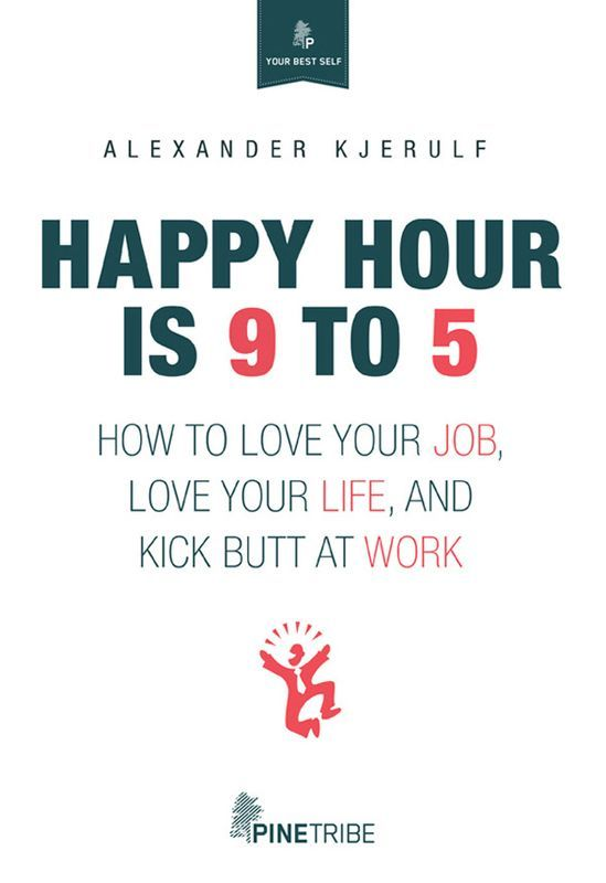 Happy Hour Is 9 to 5 by Alexander Kjerulf: Happiness at work may sound a pipe dream but achieving it is actually quite possible... #Books #Business #Work #Productivity