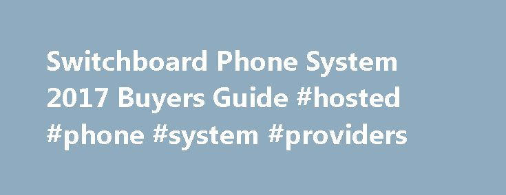 Switchboard Phone System 2017 Buyers Guide #hosted #phone #system #providers http://alabama.nef2.com/switchboard-phone-system-2017-buyers-guide-hosted-phone-system-providers/  # Office Phone Switchboard Systems Despite its invention over a century ago, the switchboard phone system remains an essential element of business communications. Phone calls are the first point of contact with potential customers for many brands, so choosing the right phone system is key to delivering the highest…