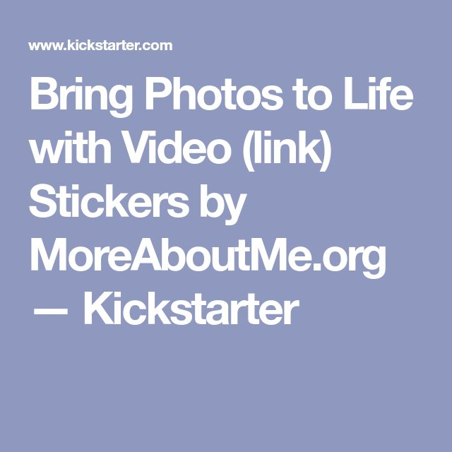 Bring Photos to Life with Video (link) Stickers by MoreAboutMe.org —  Kickstarter