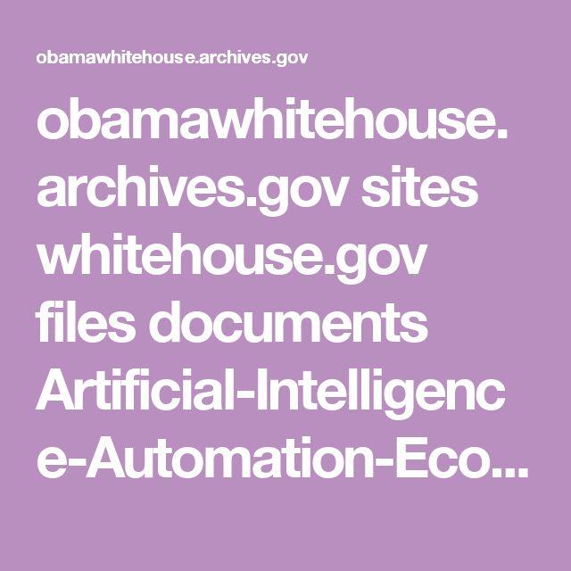 obamawhitehouse.archives.gov sites whitehouse.gov files documents Artificial-Intelligence-Automation-Economy.PDF
