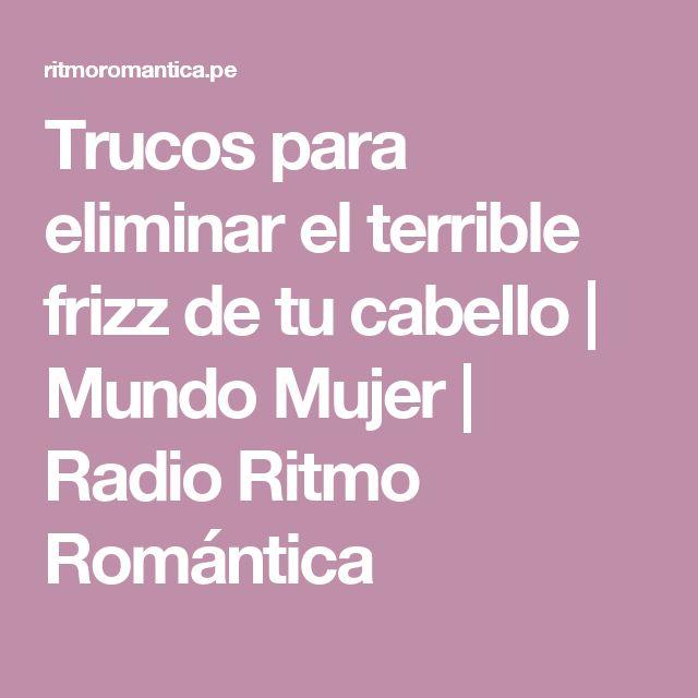 Trucos para  eliminar el terrible frizz de tu cabello   Mundo Mujer   Radio Ritmo Romántica
