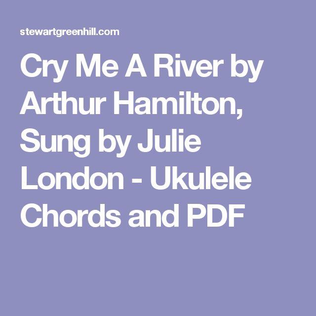 Cry Me A River By Arthur Hamilton Sung By Julie London Ukulele Chords And Pdf Ukulele Chords Ukulele Julie London