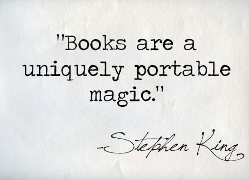 Indeed.: Worth Reading, Inspiration, Unique Portable, Books Worth, Portable Magic, Books Quotes, Stephen King Quotes, Bookworm, Stephenking