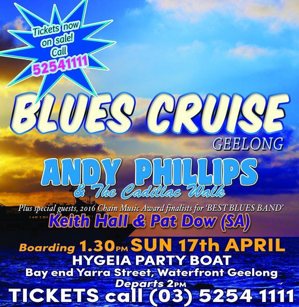 Blues Cruises, for further details please visit: https://www.facebook.com/andyphillipsandthecadillacwalk/events Hygeia Party Boat  Fishermans Pier Basin End of Yarra Street, Waterfront (Bay end of Moorabool Street at the Carousel) Geelong 3220
