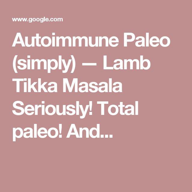 Autoimmune Paleo (simply) — Lamb Tikka Masala Seriously! Total paleo! And...