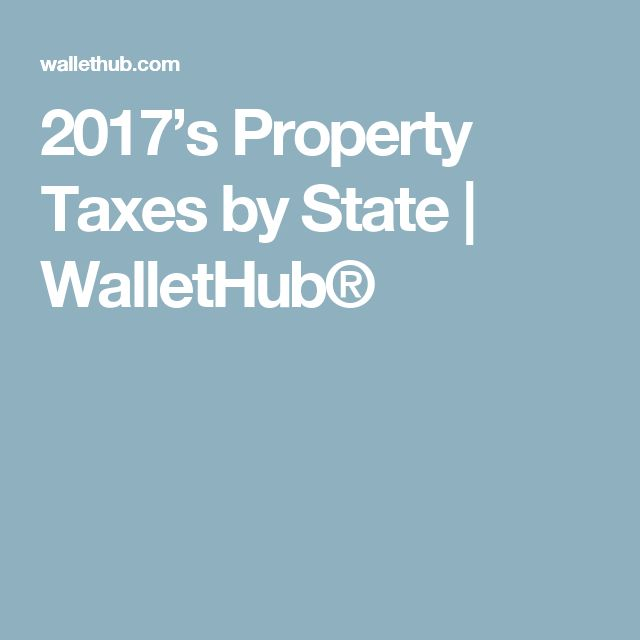 2017's Property Taxes by State | WalletHub®