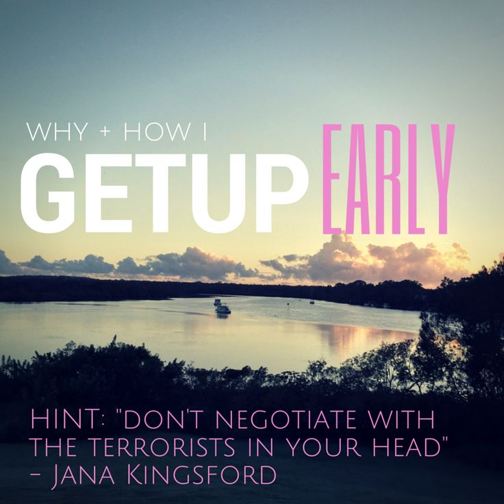 How and Why I Get Up Early In The Morning (and what I secretly say to myself to get me to do it).