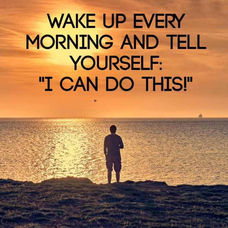 """Wake up every morning and tell yourself, """"I CAN do this!"""" #BecauseYouCAN!"""