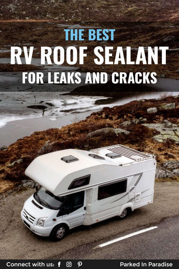The Best Rv Roof Sealants And Roof Replacement Coatings In 2020 Roof Sealant 5th Wheel Travel Trailers Camping In The Rain