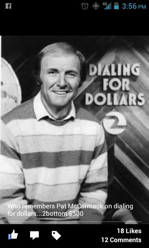 Pat McCormack, Dialing for Dollars, 1PM movie. We had an unlisted number, but I still kept track of the Count and the Amount, just in case he did call.