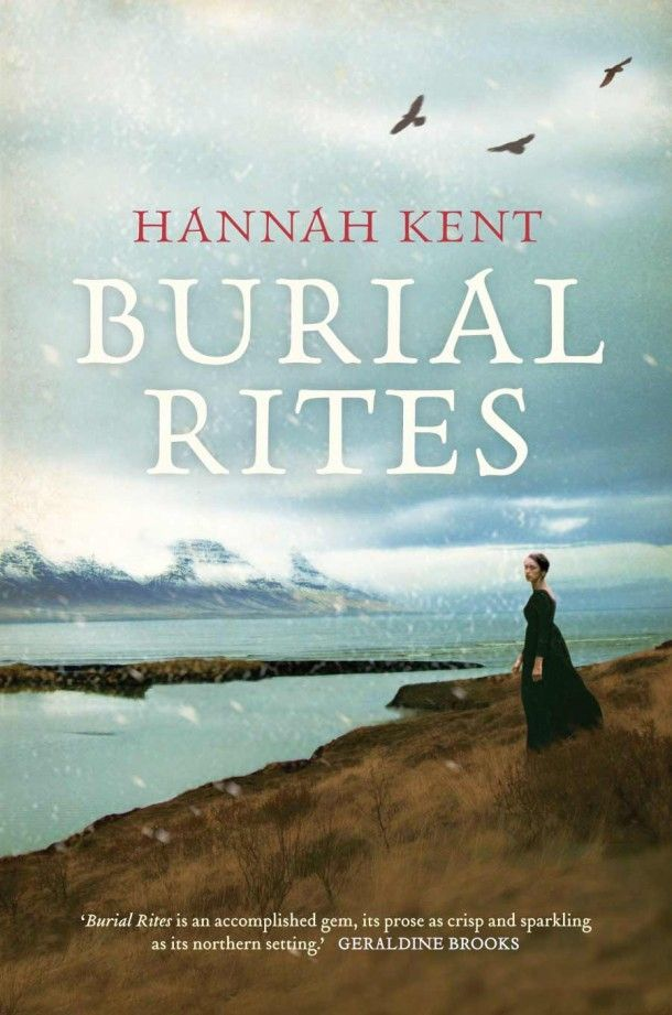 'It was the drop of a match. I did not see that we were surrounded by tinder until I felt it burst into flames' Burial Rites by Hannah Kent - February Book Club - Wed, Feb. 18th @ 10AM!