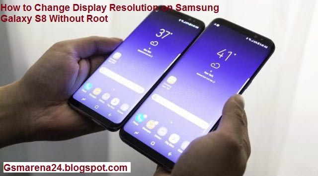 How to Change Display Resolution on Samsung Galaxy S8 Without Root