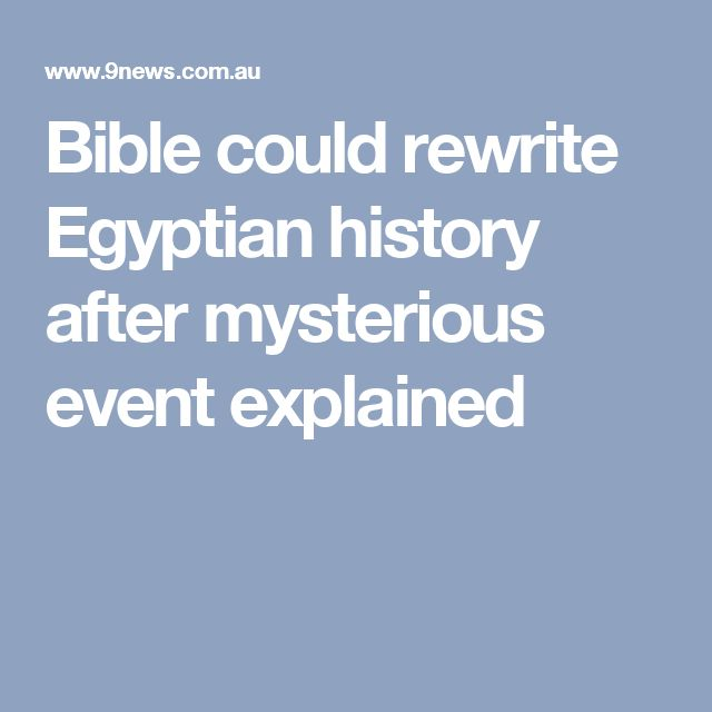 Bible could rewrite Egyptian history after mysterious event explained