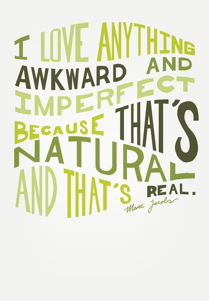 I Love Anything Awkward and Imperfect Because That's Natural and That's Real - Marc Jacobs Art Print: