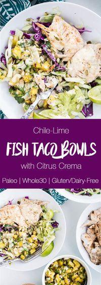 Chile-Lime Fish Taco Bowls with Citrus Crema | paleo recipes | Whole30 recipes | fish recipes | g