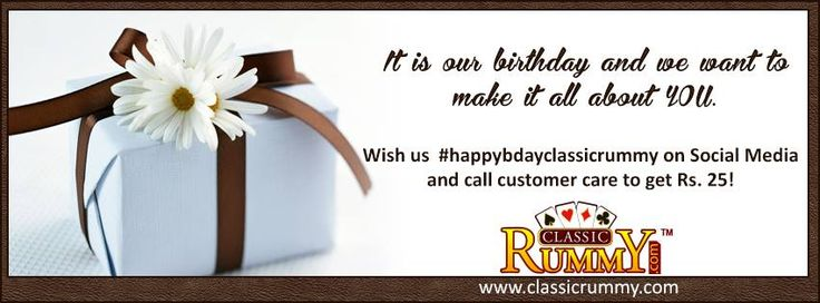 It is our birthday and we want to make it a special day only for YOU!!!  Here is the special offer only for today!  Wish us happy birthday along with the #happybdayclassicrummy on all Social Media (Like us on fb(if not liked), follow us on twitter, Pinterest, youtube,) and call customer care to get Rs.25!  https://www.facebook.com/classicrummy https://www.twitter.com/classicrummy https://www.youtube.com/classicrummy http://www.pinterest.com/classicrummy