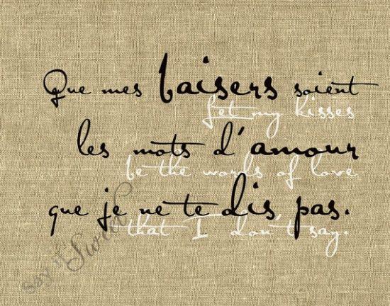 Que mes baisers soient les mots d'amour que je ne te dis pas (Let my kisses be the words of love I don't say …)