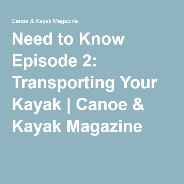 Need to Know Episode 2: Transporting Your Kayak | Canoe & Kayak Magazine