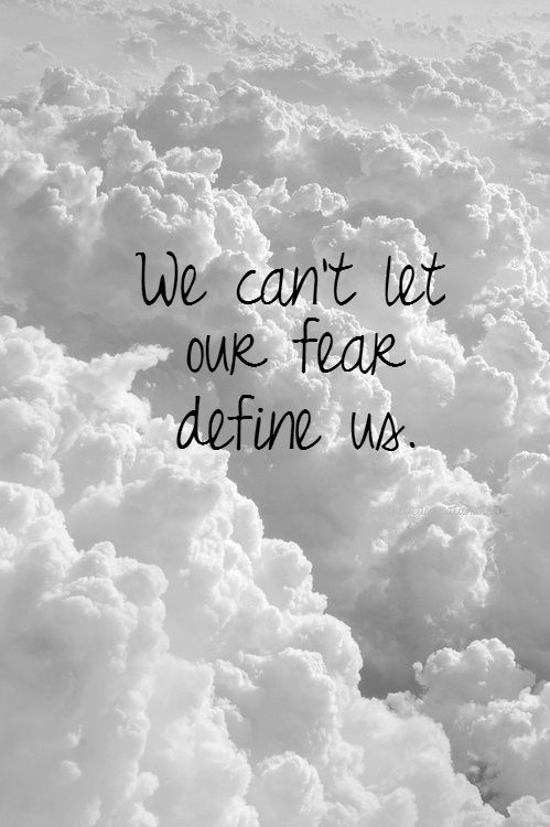 . . .But then again...It's what we do in spite of our Fear that often will DEFINE US