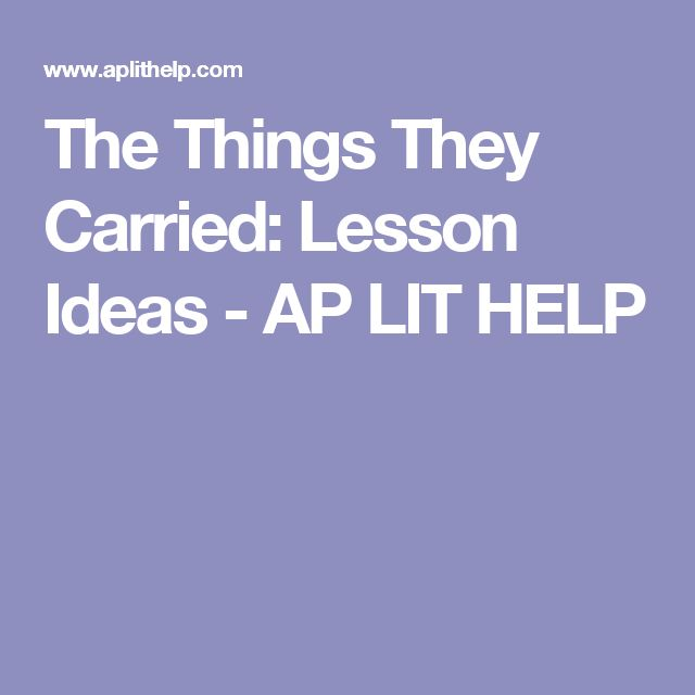The Things They Carried: Lesson Ideas - AP LIT HELP