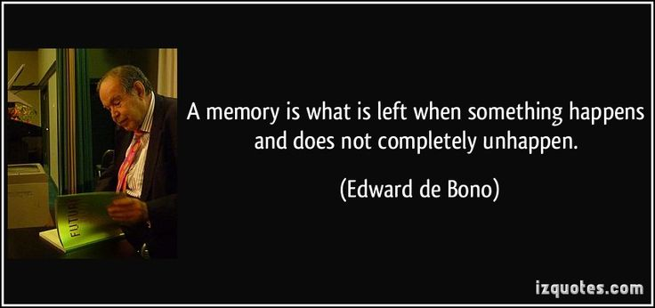 A memory is what is left when something happens and does not completely unhappen. (Edward de Bono) #quotes #quote #quotations #EdwarddeBono