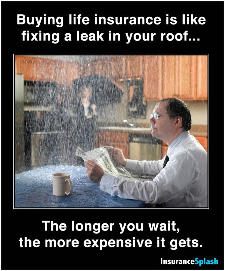 Buying Life Insurance Is Like Fixing A Leak In Your Roof The Interesting Quotes About Life Insurance