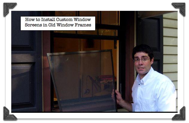 How to Install Custom Window Screens in Old Window Frames