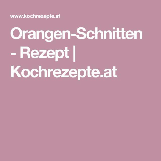 Orangen-Schnitten - Rezept   Kochrezepte.at