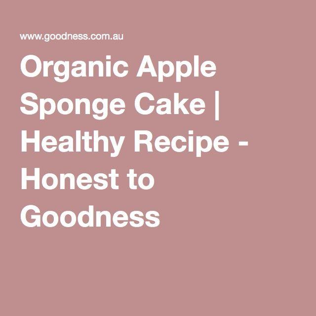 Organic Apple Sponge Cake | Healthy Recipe - Honest to Goodness