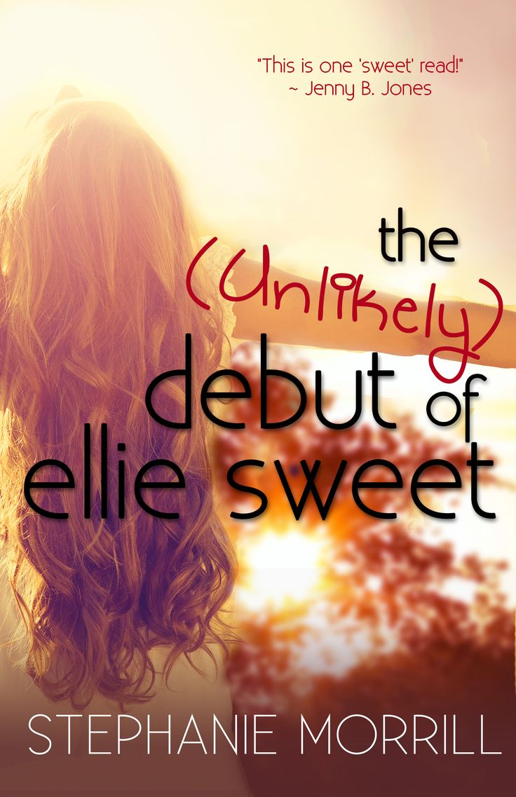 Literature For Young Adults Finalistthe Unlikely Debut Of Ellie Sweet By  Stephanie Morrill