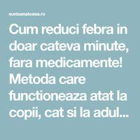 Cum reduci febra in doar cateva minute, fara medicamente! Metoda care functioneaza atat la copii, cat si la adulti - Sunt Sanatoasa