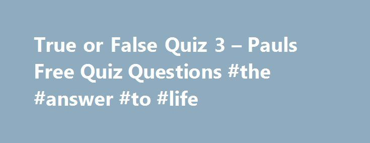 True or False Quiz 3 – Pauls Free Quiz Questions #the #answer #to #life http://health.nef2.com/true-or-false-quiz-3-pauls-free-quiz-questions-the-answer-to-life/  #true or false answers # True or False Quiz 3 1. An emu cannot fly? 2. A Dowager is the widow of a peer or a baronet? 3. Julie Andrews was the original Eliza Doolittle in My Fair lady? 4. Fleas are bloodsuckers? 5. Wyoming is on the Canadian border of the USA? 6. Two is a Prime number? 7. Quaker is another name for a Mormon? 8. Top…