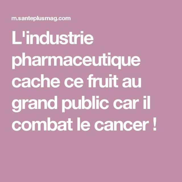L'industrie pharmaceutique cache ce fruit au grand public car il combat le cancer !